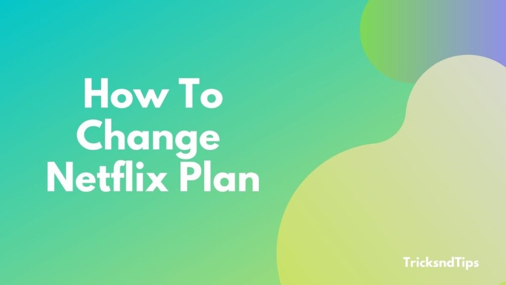 How To Change Netflix Plan