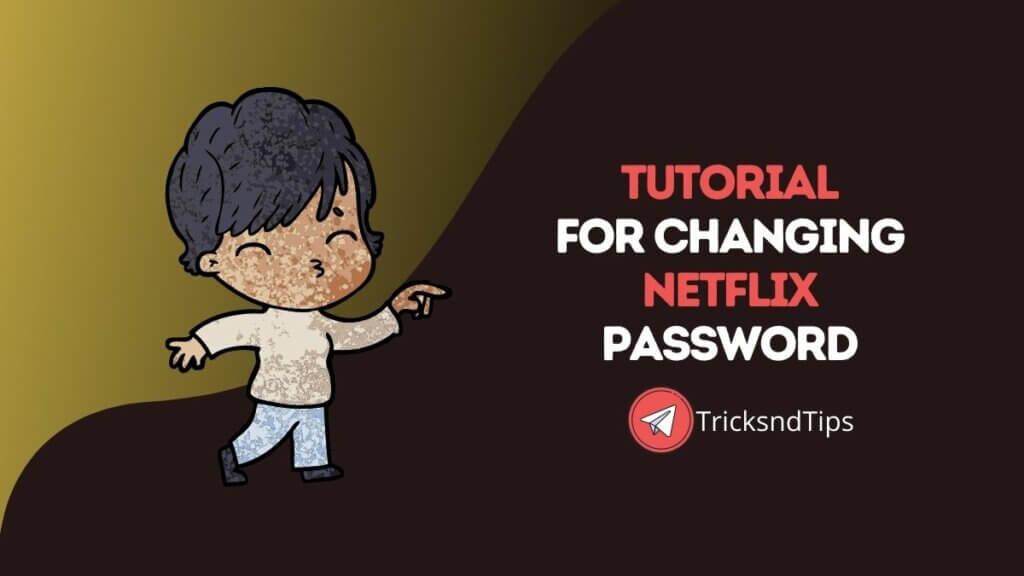 Tricks to change netflix password